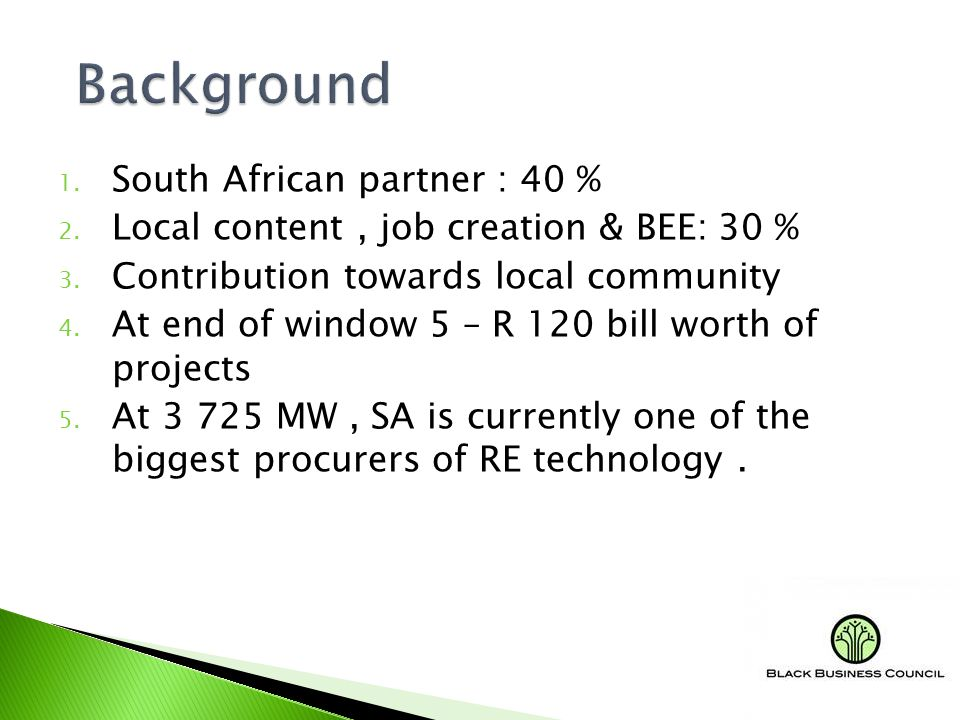 1. South African partner : 40 % 2. Local content, job creation & BEE: 30 % 3.