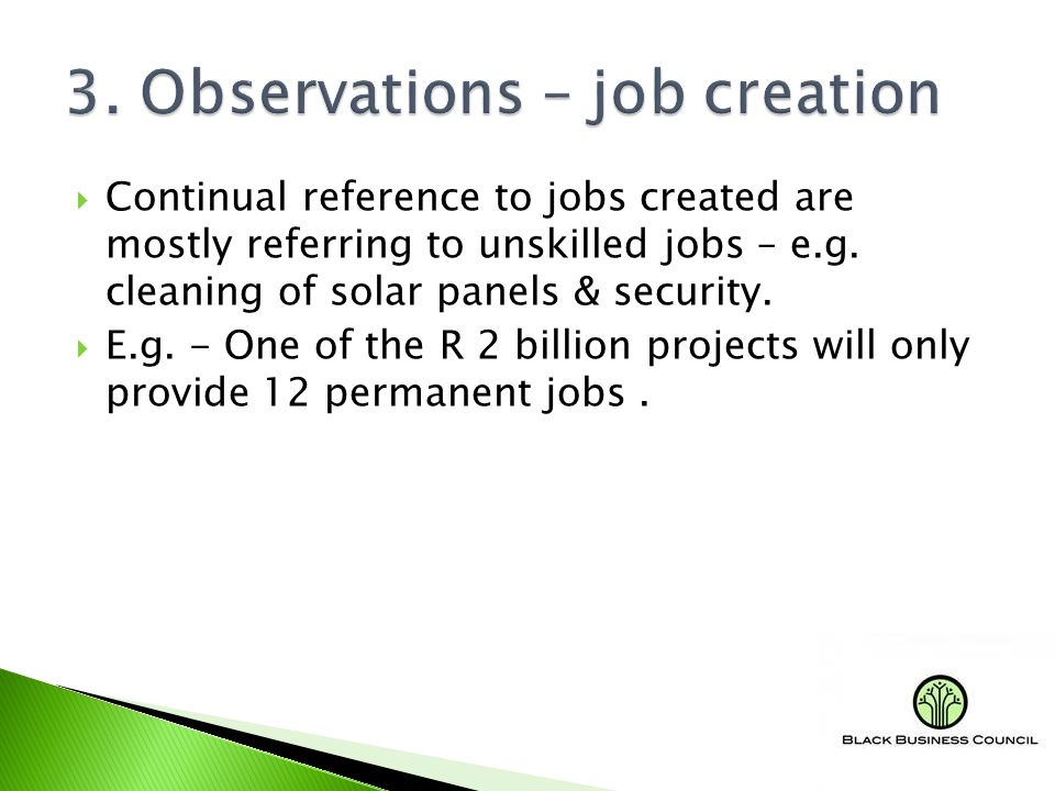  Continual reference to jobs created are mostly referring to unskilled jobs – e.g.