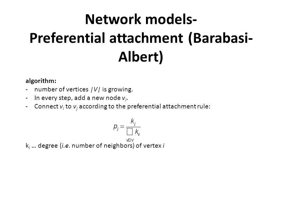 Network models- Preferential attachment (Barabasi- Albert) algorithm: -number of vertices |V| is growing.