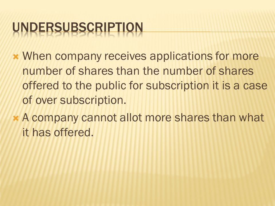  When company receives applications for more number of shares than the number of shares offered to the public for subscription it is a case of over subscription.