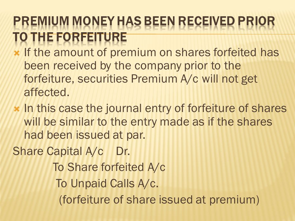  If the amount of premium on shares forfeited has been received by the company prior to the forfeiture, securities Premium A/c will not get affected.