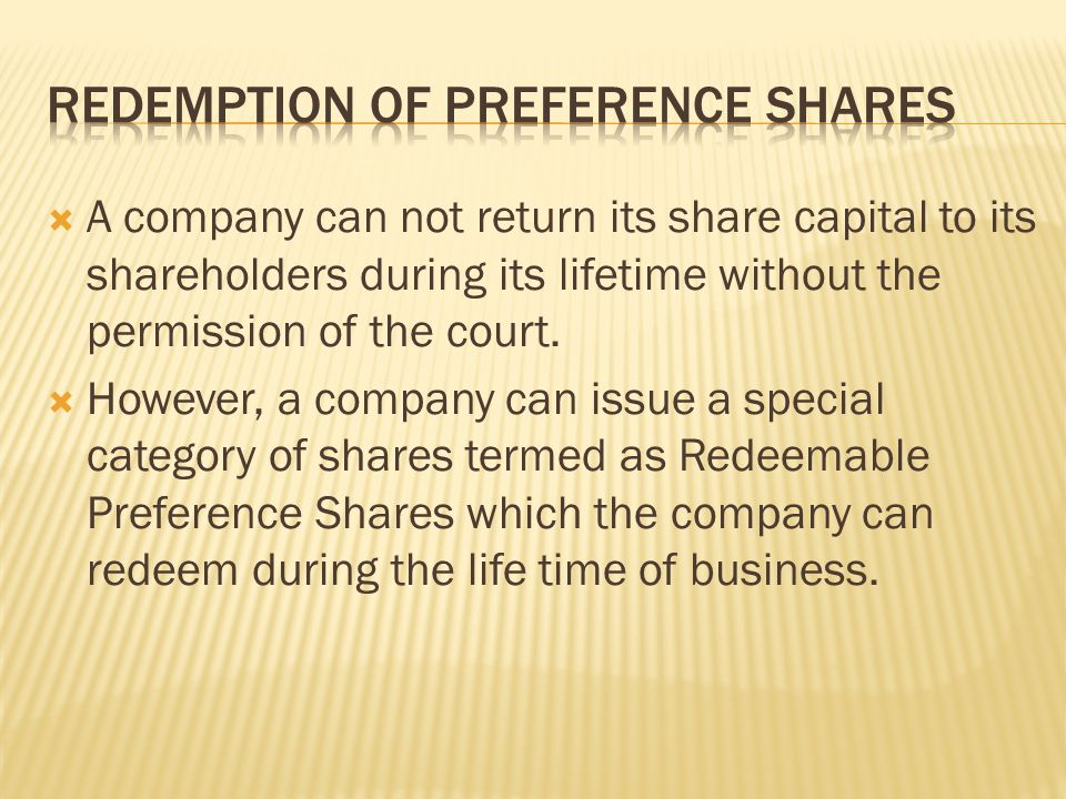  A company can not return its share capital to its shareholders during its lifetime without the permission of the court.