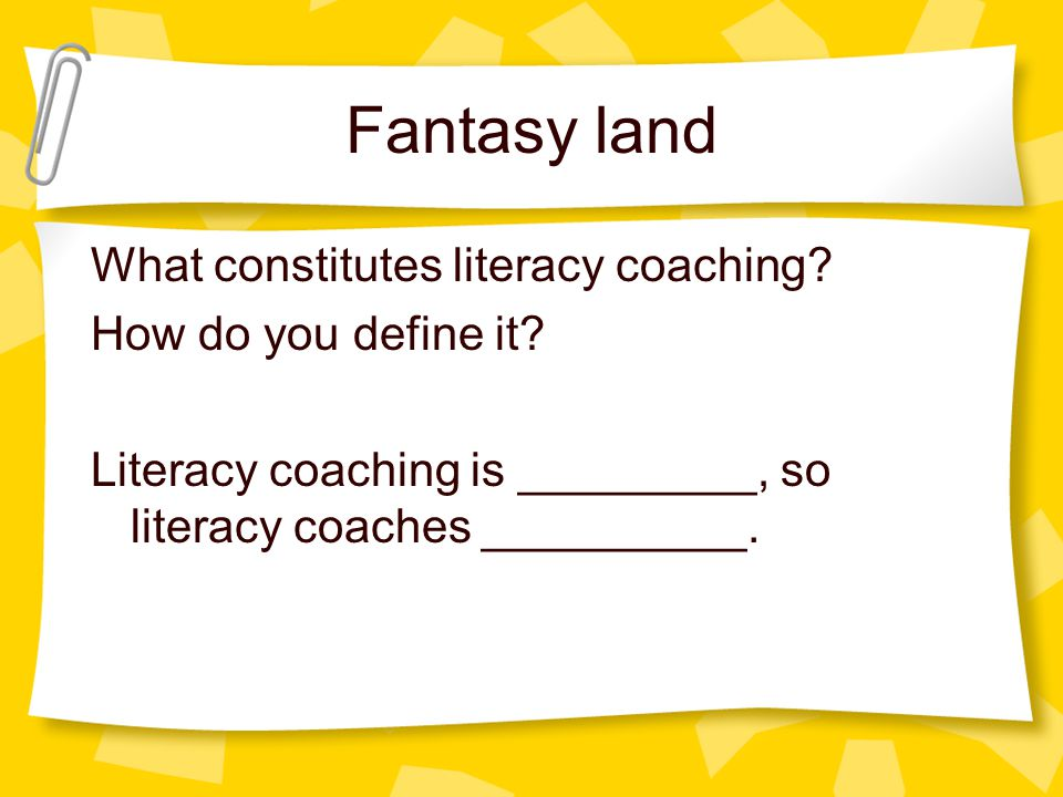 Fantasy land What constitutes literacy coaching. How do you define it.