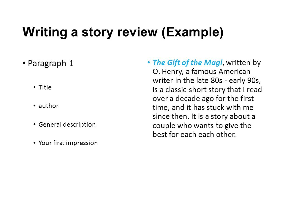 Writing a story review (Example) Paragraph 1 Title author General description Your first impression The Gift of the Magi, written by O.