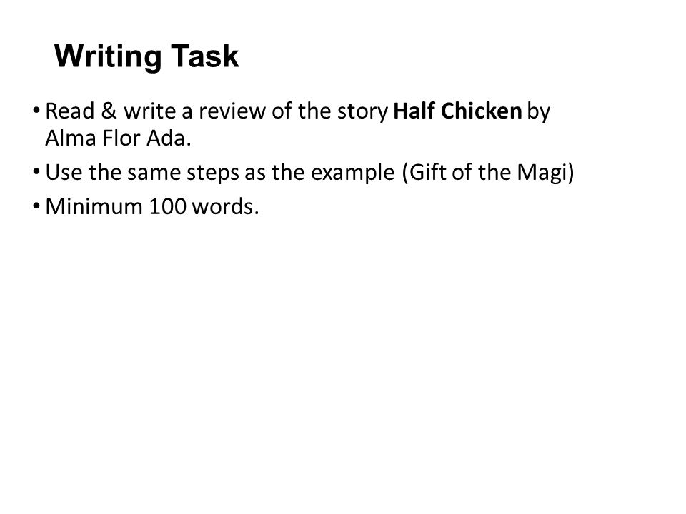 Writing Task Read & write a review of the story Half Chicken by Alma Flor Ada.