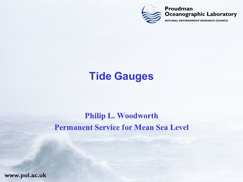Tide Gauges Philip L. Woodworth Permanent Service for Mean Sea Level