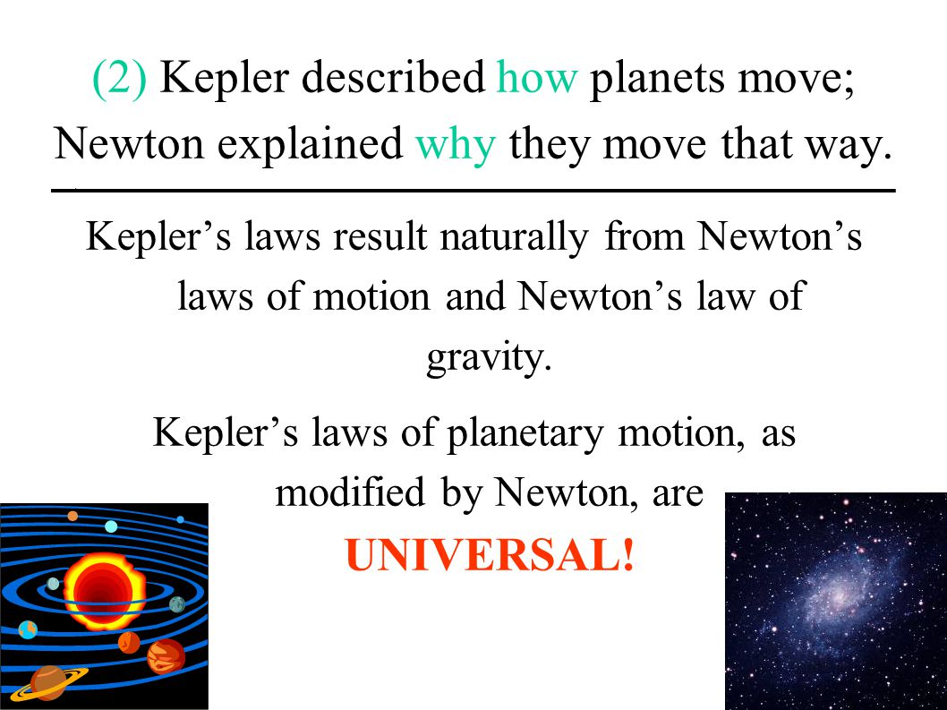 (2) Kepler described how planets move; Newton explained why they move that way.