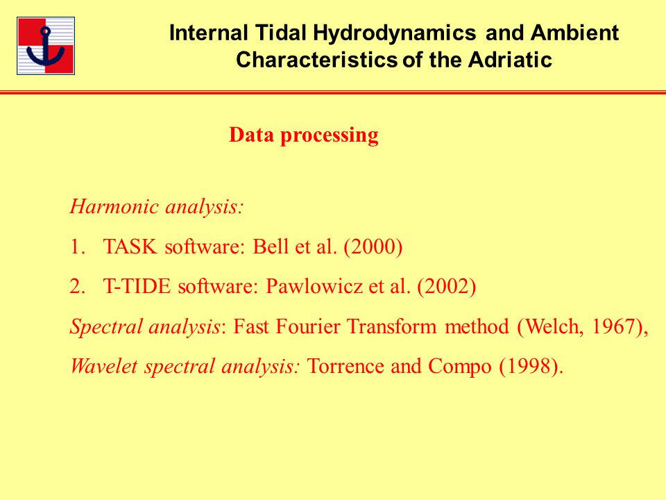 Internal Tidal Hydrodynamics and Ambient Characteristics of the Adriatic Data processing Harmonic analysis: 1.TASK software: Bell et al.