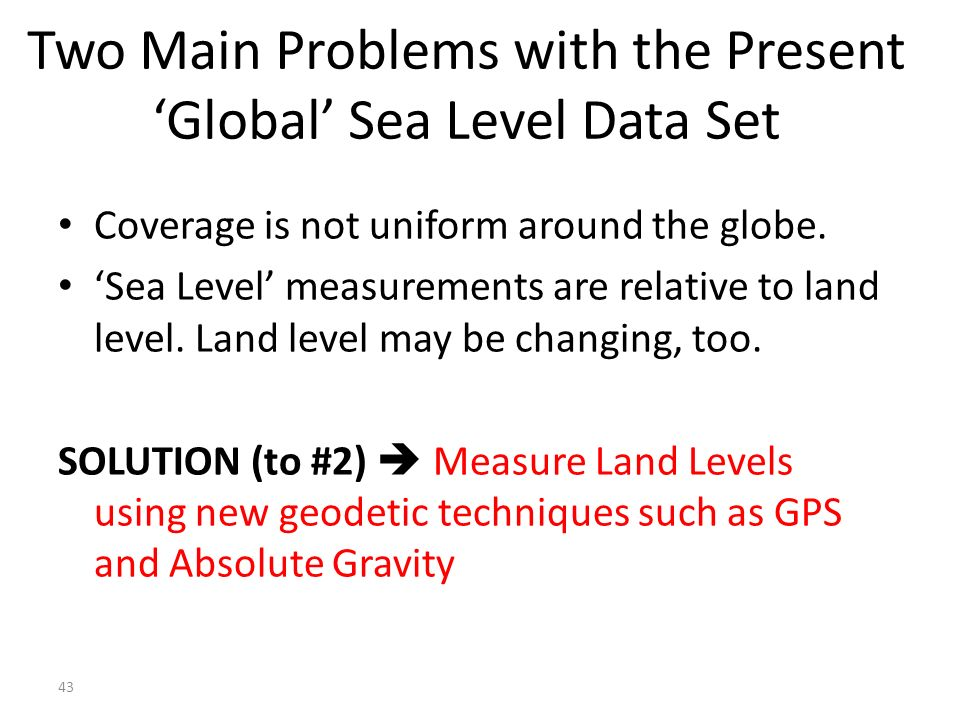 43 Two Main Problems with the Present 'Global' Sea Level Data Set Coverage is not uniform around the globe.