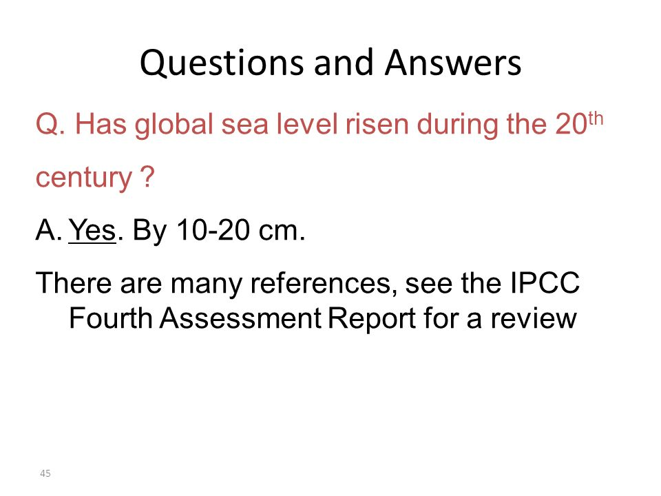 45 Questions and Answers Q. Has global sea level risen during the 20 th century .