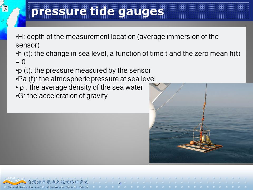 pressure tide gauges 4 H: depth of the measurement location (average immersion of the sensor) h (t): the change in sea level, a function of time t and the zero mean h(t) = 0 p (t): the pressure measured by the sensor Pa (t): the atmospheric pressure at sea level, ρ : the average density of the sea water G: the acceleration of gravity