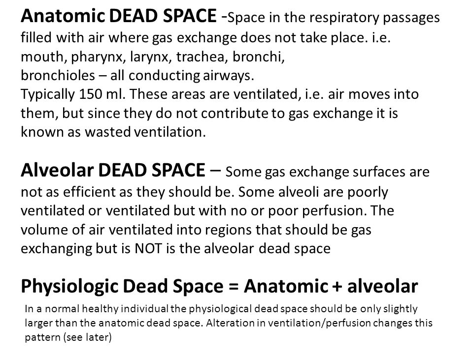 Anatomic DEAD SPACE - Space in the respiratory passages filled with air where gas exchange does not take place.