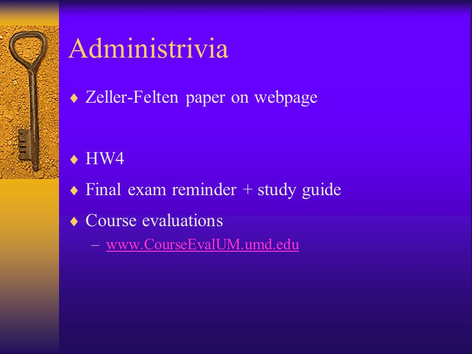 Administrivia  Zeller-Felten paper on webpage  HW4  Final exam reminder + study guide  Course evaluations –