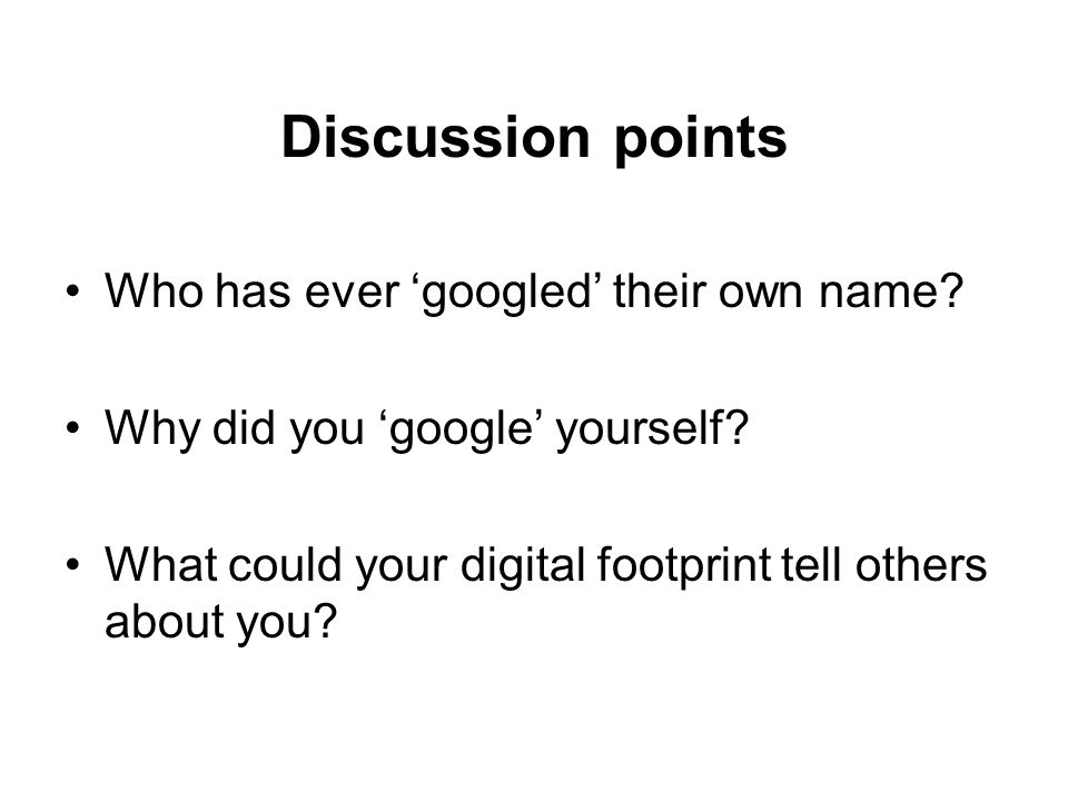 Discussion points Who has ever 'googled' their own name.