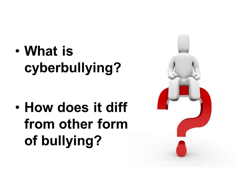 What is cyberbullying How does it differ from other forms of bullying