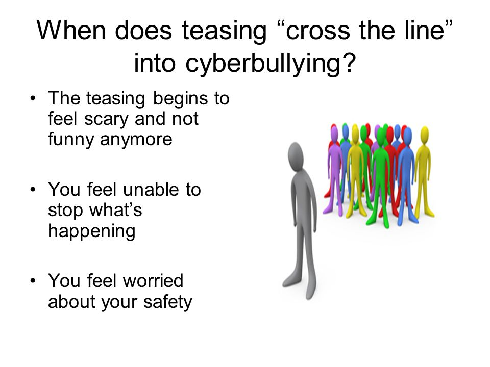 When does teasing cross the line into cyberbullying.