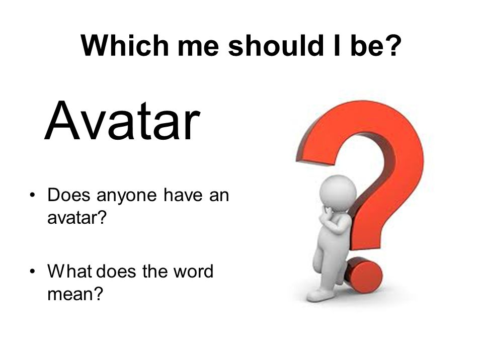 Which me should I be Avatar Does anyone have an avatar What does the word mean