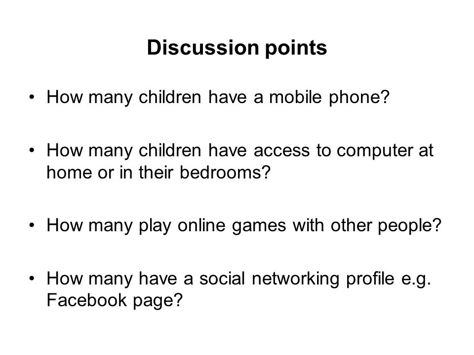 Discussion points How many children have a mobile phone.