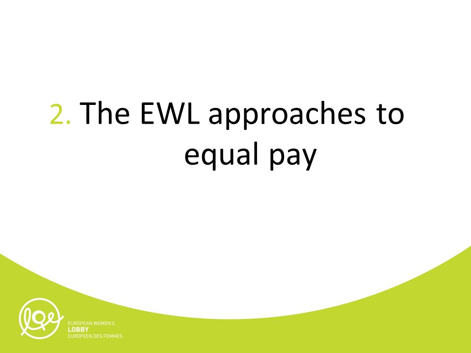 2. The EWL approaches to equal pay