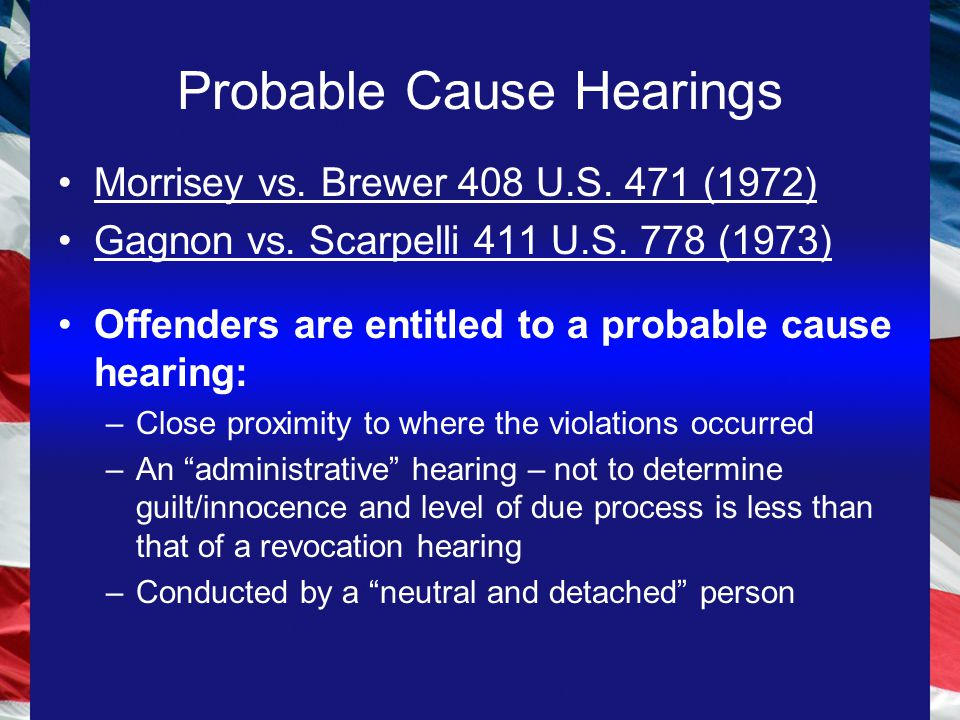 Probable Cause Hearings Morrisey vs. Brewer 408 U.S.
