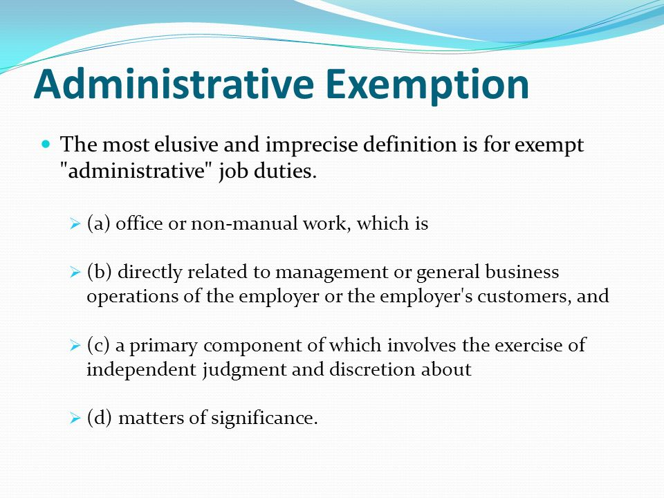 Administrative Exemption The most elusive and imprecise definition is for exempt administrative job duties.