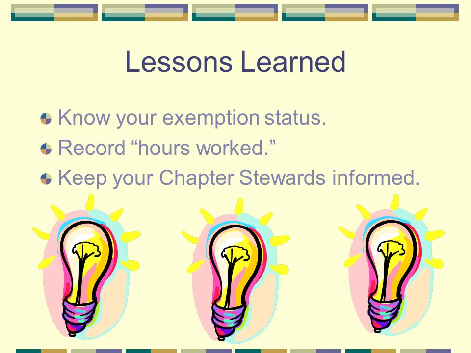 Lessons Learned Know your exemption status.