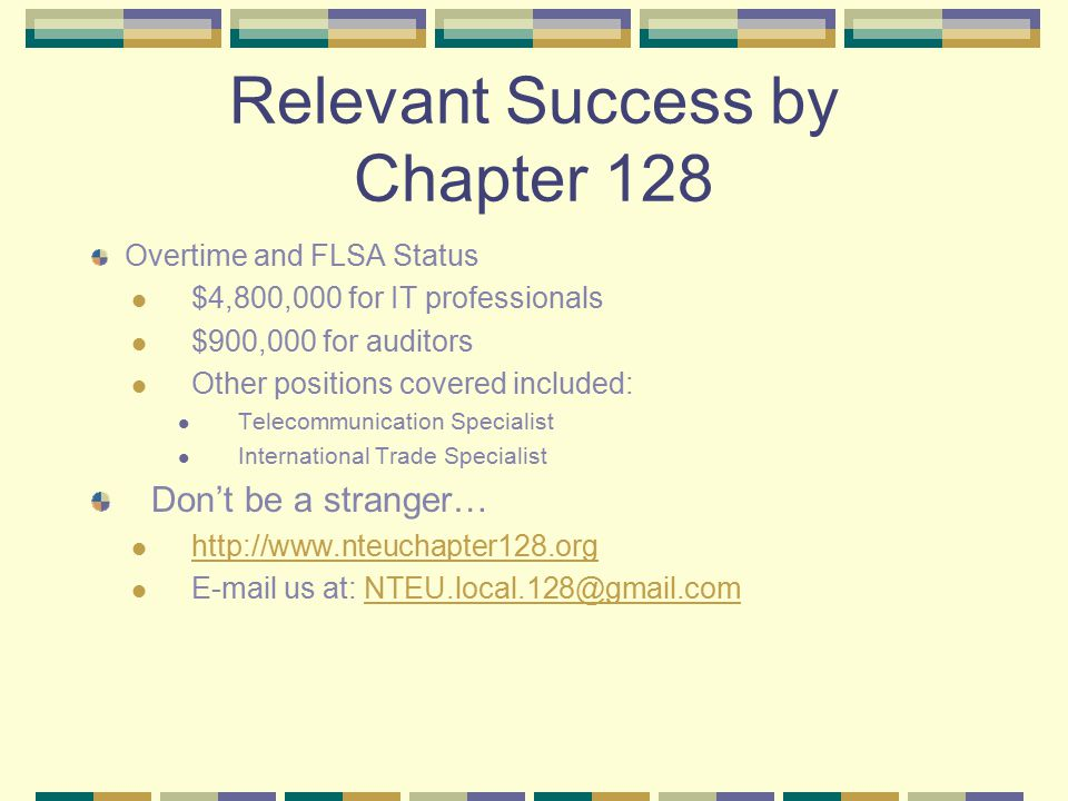 Relevant Success by Chapter 128 Overtime and FLSA Status $4,800,000 for IT professionals $900,000 for auditors Other positions covered included: Telecommunication Specialist International Trade Specialist Don't be a stranger…    us at: