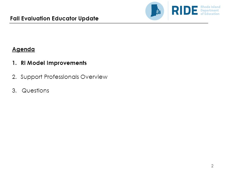 2 Fall Evaluation Educator Update Agenda 1.RI Model Improvements 2.Support Professionals Overview 3.