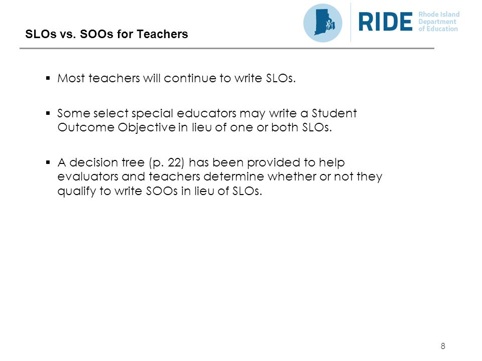 8 SLOs vs. SOOs for Teachers  Most teachers will continue to write SLOs.