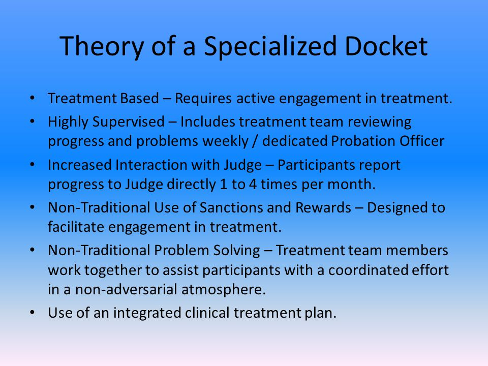 Theory of a Specialized Docket Treatment Based – Requires active engagement in treatment.