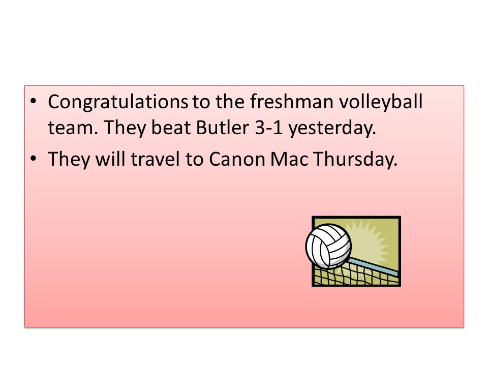Congratulations to the freshman volleyball team. They beat Butler 3-1 yesterday.
