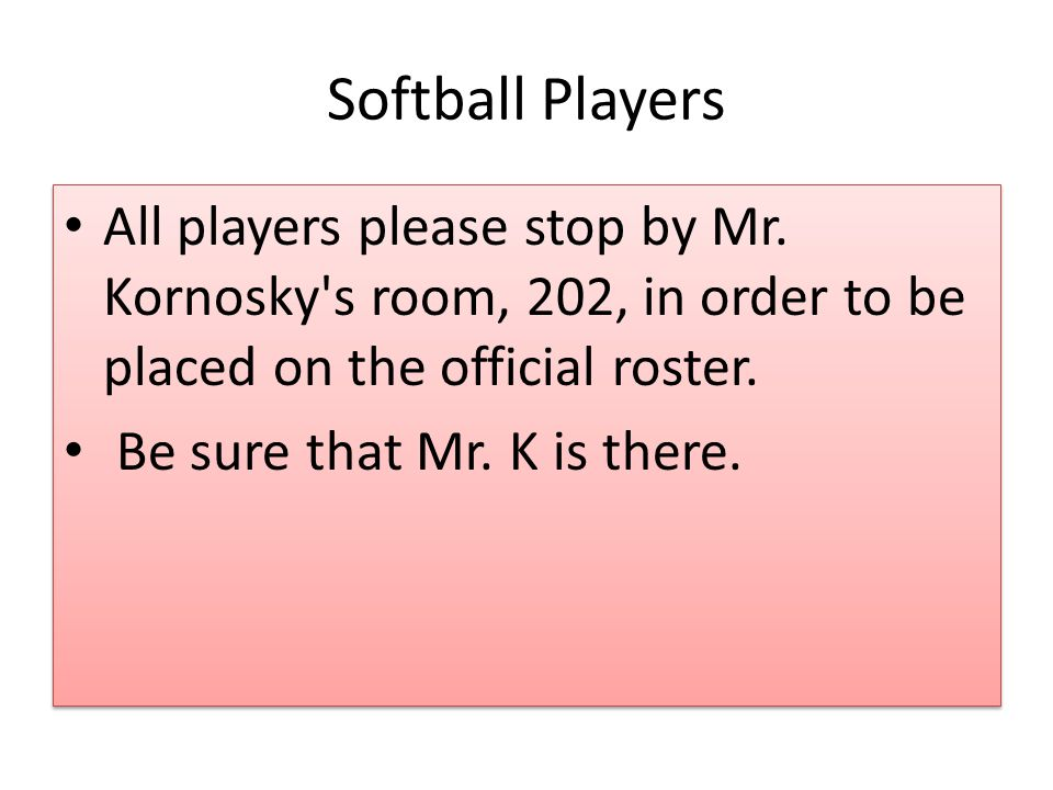 Softball Players All players please stop by Mr.