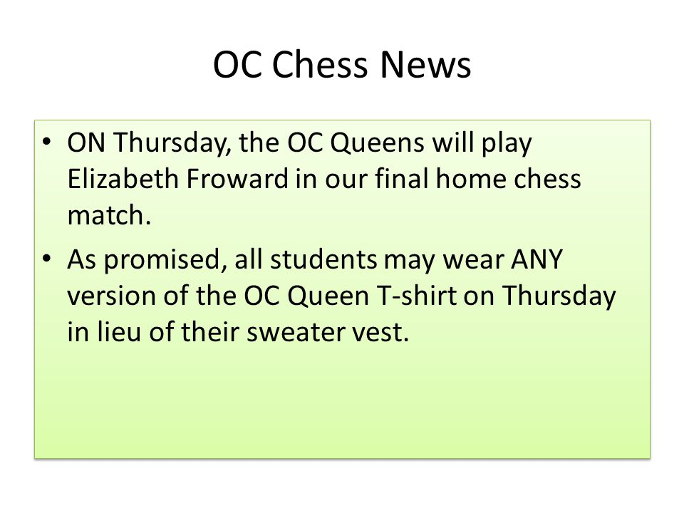 OC Chess News ON Thursday, the OC Queens will play Elizabeth Froward in our final home chess match.