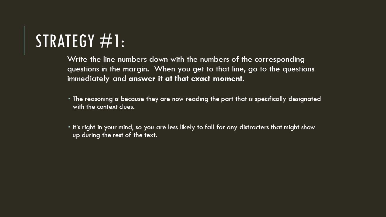 STRATEGY #1: Write the line numbers down with the numbers of the corresponding questions in the margin.