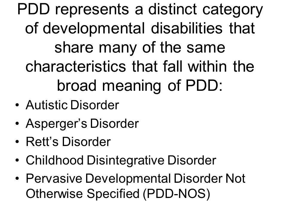 pervasive developmental disorder pdd As for the other pervasive developmental disorders, diagnosis of pdd-nos requires the involvement of a team of specialists the individual needs to undergo a full diagnostic evaluation, including a thorough medical, social, adaptive, motor skills and communication history.