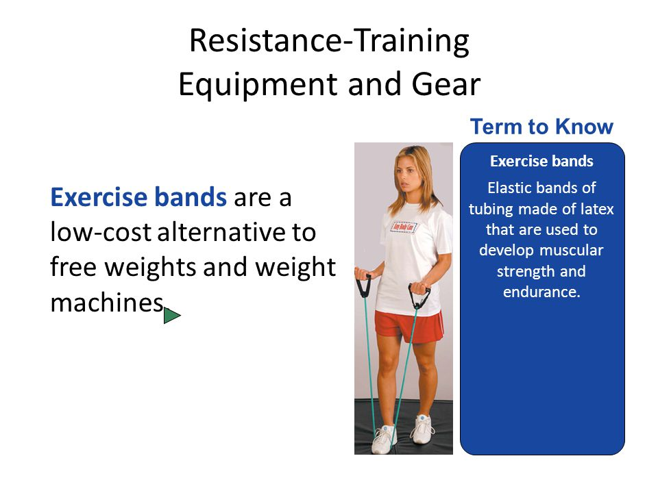 Resistance-Training Equipment and Gear Exercise bands are a low-cost alternative to free weights and weight machines.