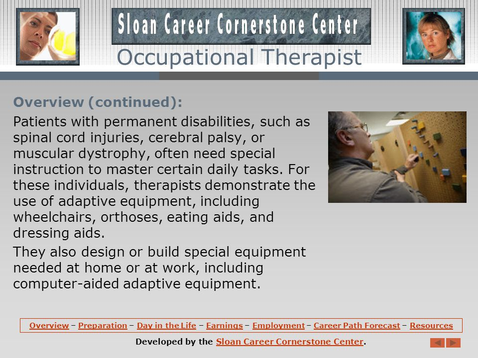 Overview (continued): Occupational therapists help clients to perform all types of activities, from using a computer to caring for daily needs such as dressing, cooking, and eating.