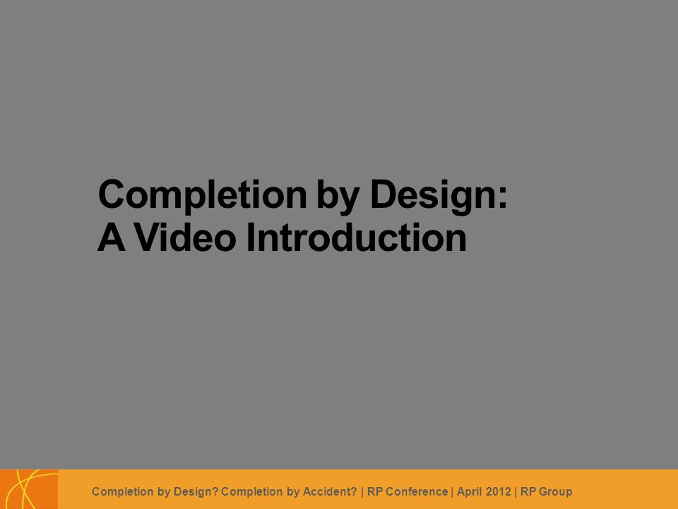 Footer Subtitle Line: Usually Name of Author, Use Regular Not Boldface Completion by Design: A Video Introduction Completion by Design.