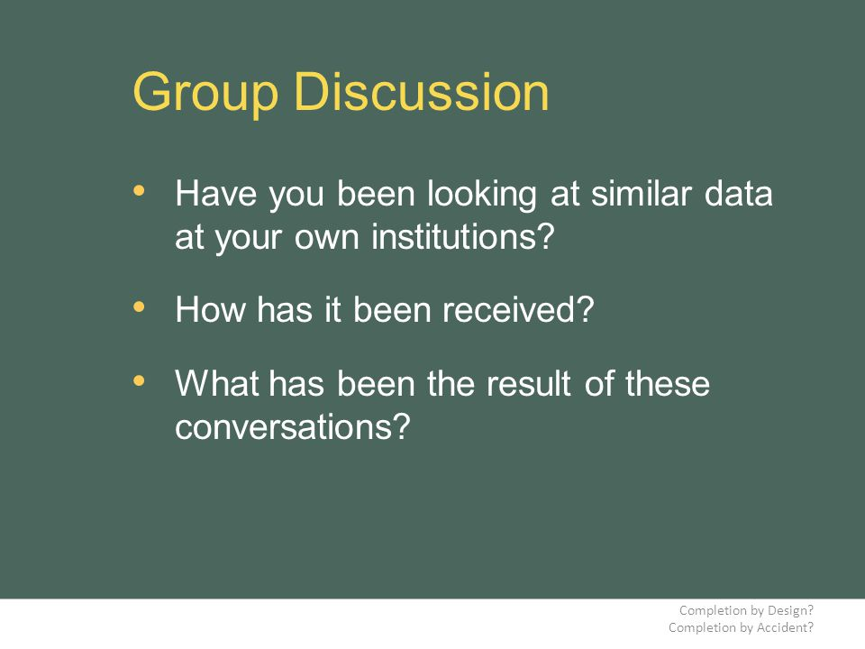 Group Discussion Have you been looking at similar data at your own institutions.
