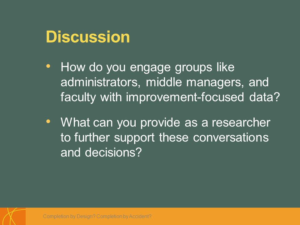 Discussion How do you engage groups like administrators, middle managers, and faculty with improvement-focused data.