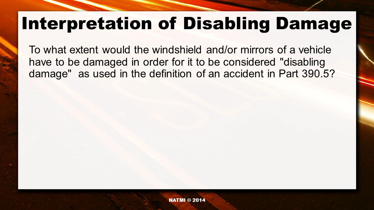 Interpretation of Disabling Damage To what extent would the windshield and/or mirrors of a vehicle have to be damaged in order for it to be considered disabling damage as used in the definition of an accident in Part