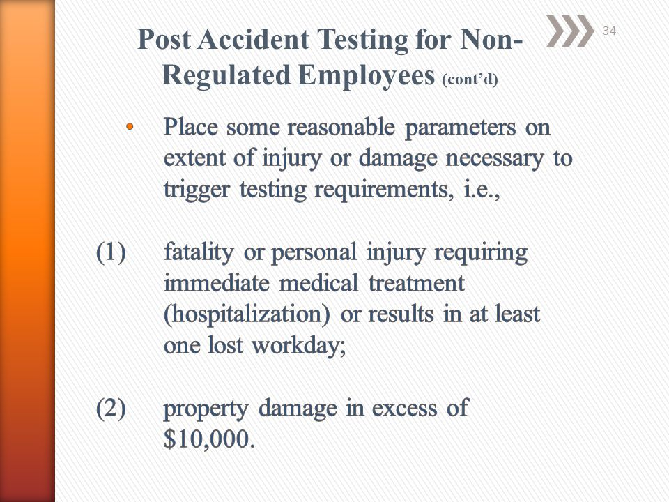 Post Accident Testing for Non- Regulated Employees (cont'd) 34