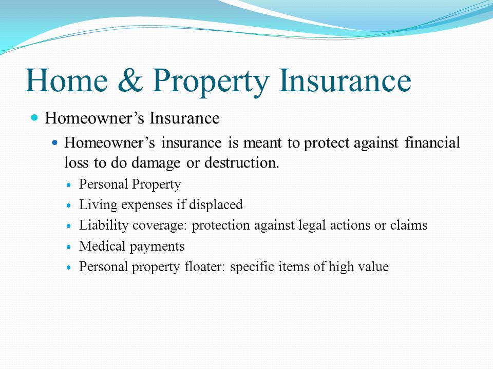 Home & Property Insurance Homeowner's Insurance Homeowner's insurance is meant to protect against financial loss to do damage or destruction.