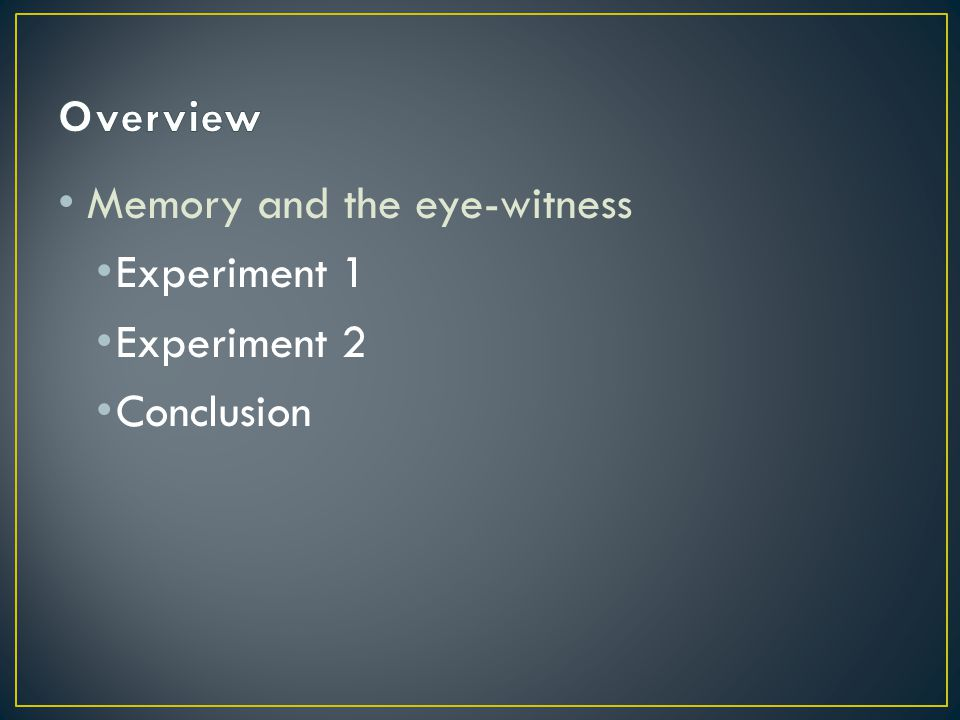Memory and the eye-witness Experiment 1 Experiment 2 Conclusion
