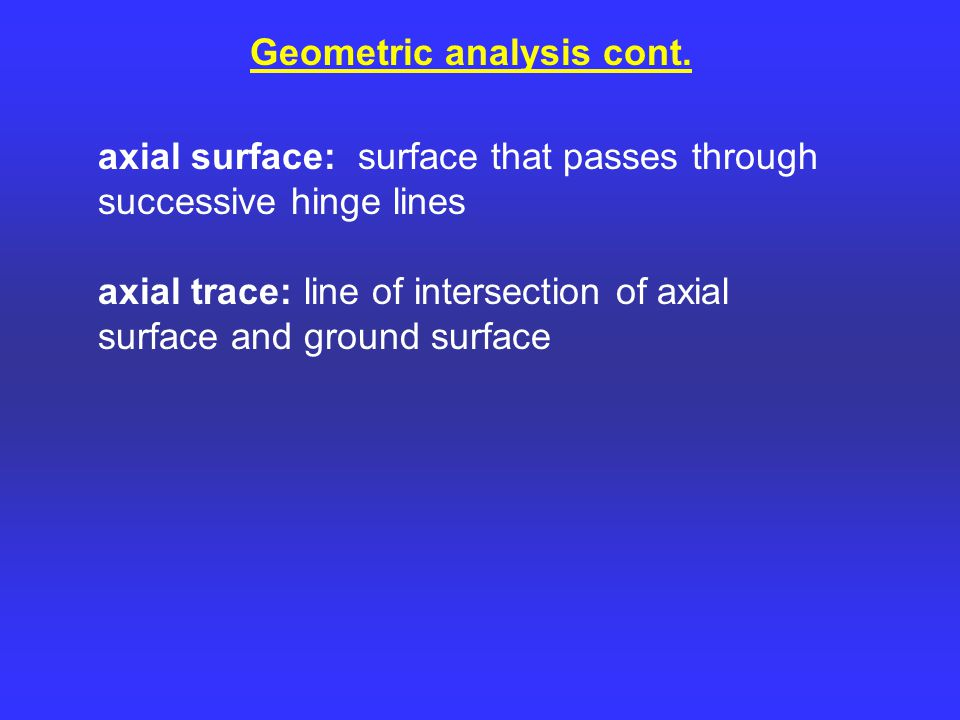 axial surface: surface that passes through successive hinge lines axial trace: line of intersection of axial surface and ground surface Geometric analysis cont.