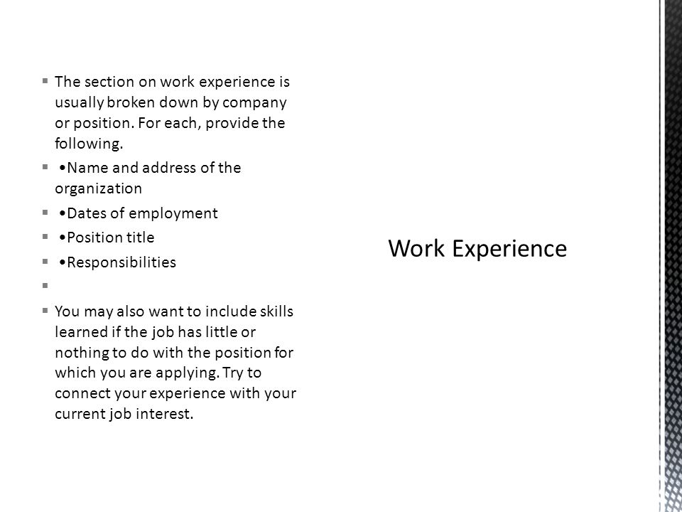  The section on work experience is usually broken down by company or position.
