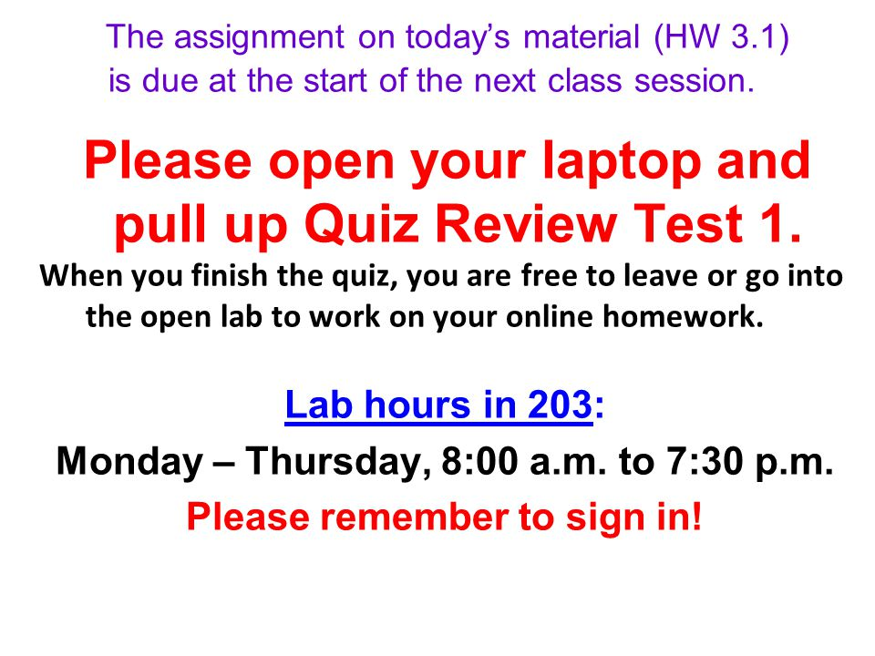 The assignment on today's material (HW 3.1) is due at the start of the next class session.