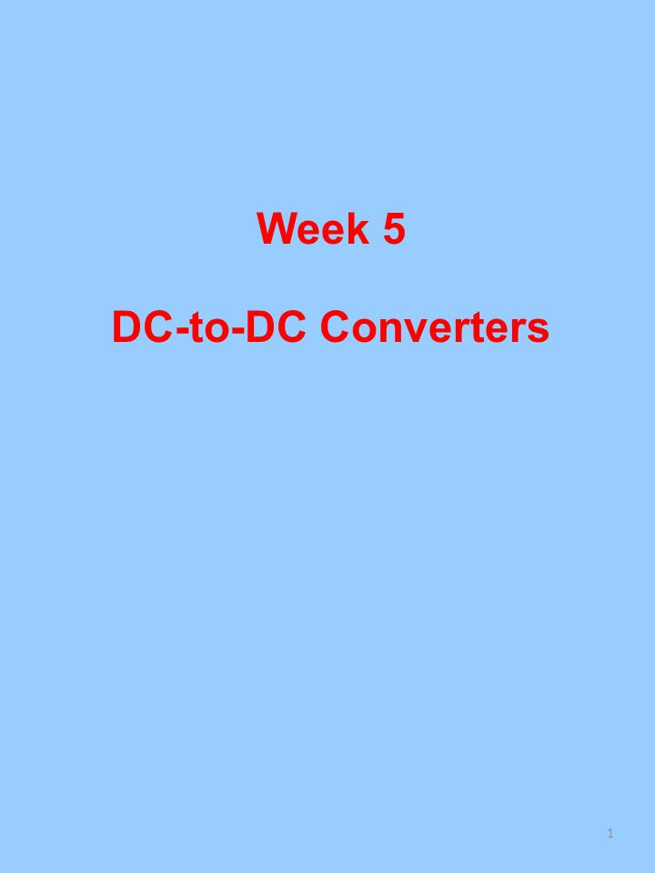 Week 5 DC-to-DC Converters 1