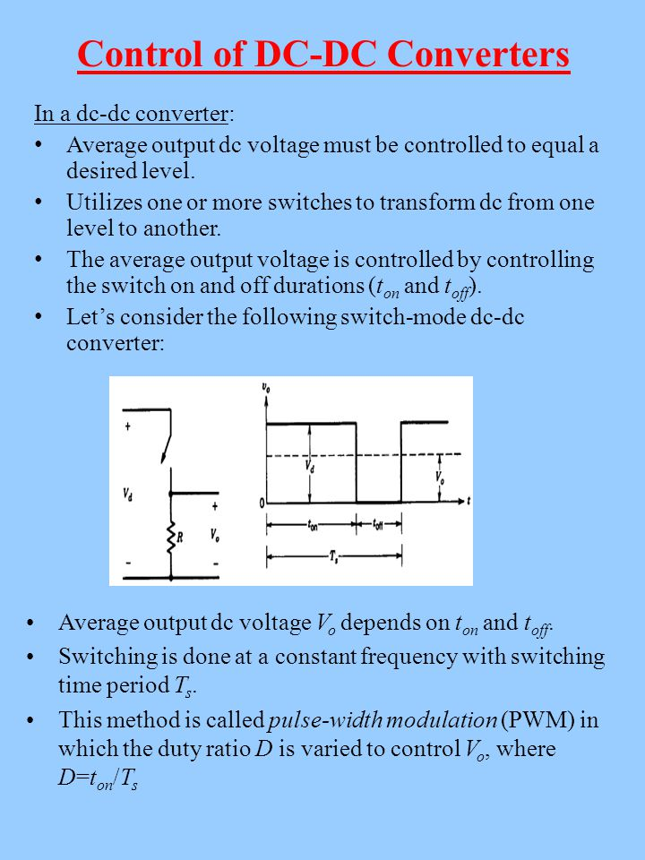 Control of DC-DC Converters In a dc-dc converter: Average output dc voltage must be controlled to equal a desired level.