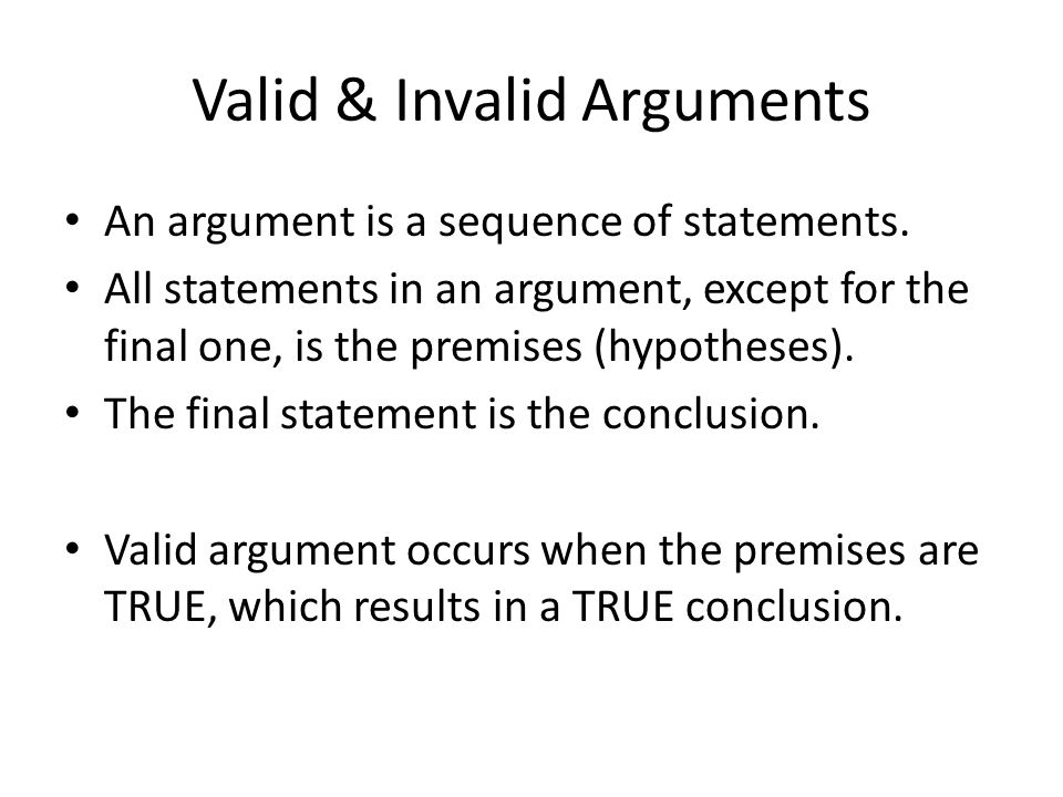 Valid & Invalid Arguments An argument is a sequence of statements.